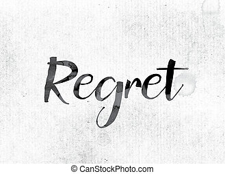 "Regret Concept Painted in Ink - The word ""Regret"" concept..."