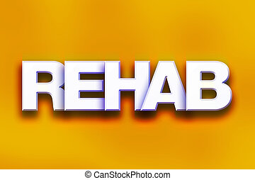 "Rehab Concept Colorful Word Art - The word ""Rehab"" written..."
