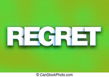 """Regret Concept Colorful Word Art - The word """"Regret"""" written..."""