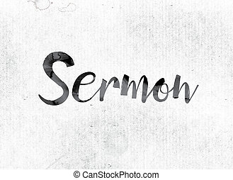 "Sermon Concept Painted in Ink - The word ""Sermon"" concept..."