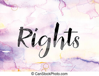 Rights Colorful Watercolor and Ink Word Art - The word...