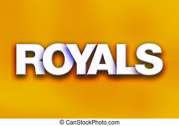 """Royals Concept Colorful Word Art - The word """"Royals"""" written..."""