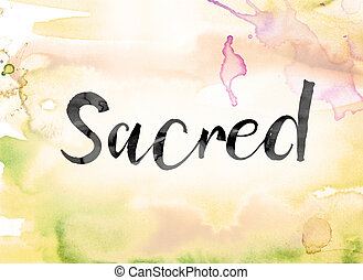 Sacred Colorful Watercolor and Ink Word Art - The word...