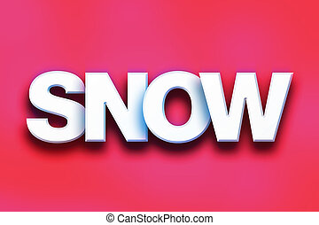 "Snow Concept Colorful Word Art - The word ""Snow"" written in..."