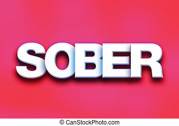"Sober Concept Colorful Word Art - The word ""Sober"" written..."