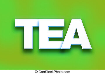 """Tea Concept Colorful Word Art - The word """"Tea"""" written in..."""