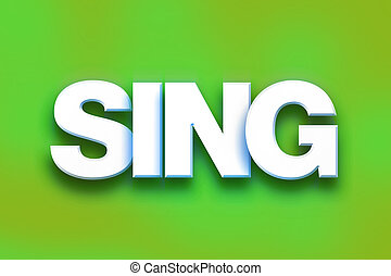 "Sing Concept Colorful Word Art - The word ""Sing"" written in..."