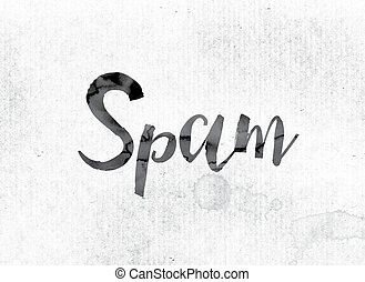 "Spam Concept Painted in Ink - The word ""Spam"" concept and..."
