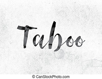"""Taboo Concept Painted in Ink - The word """"Taboo"""" concept and..."""