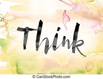Think Colorful Watercolor and Ink Word Art - The word...