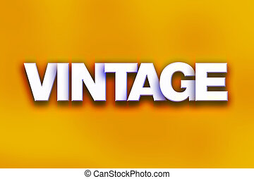 """Vintage Concept Colorful Word Art - The word """"Vintage""""..."""