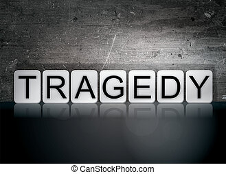 "Tragedy Tiled Letters Concept and Theme - The word ""Tragedy""..."