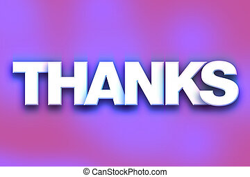"Thanks Concept Colorful Word Art - The word ""Thanks"" written..."
