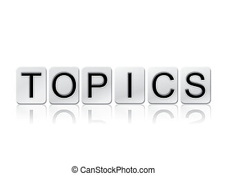 Topics Isolated Tiled Letters Concept and Theme - The word...