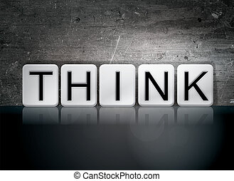 "Think Tiled Letters Concept and Theme - The word ""Think""..."