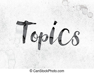 "Topics Concept Painted in Ink - The word ""Topics"" concept..."