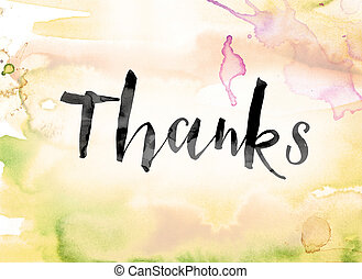 Thanks Colorful Watercolor and Ink Word Art - The word...