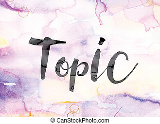 Topic Colorful Watercolor and Ink Word Art - The word...
