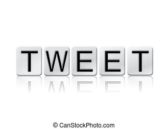 Tweet Isolated Tiled Letters Concept and Theme - The word...