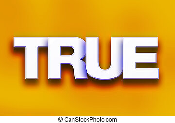 """True Concept Colorful Word Art - The word """"True"""" written in..."""