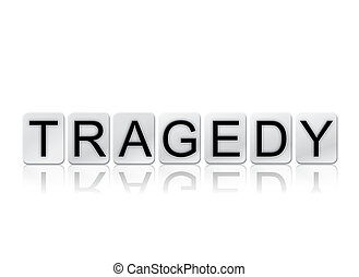 Tragedy Isolated Tiled Letters Concept and Theme - The word...
