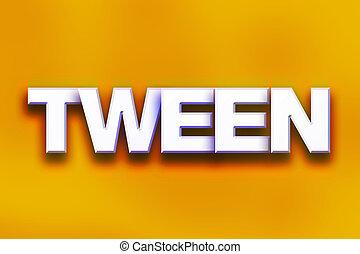 """Tween Concept Colorful Word Art - The word """"Tween"""" written..."""