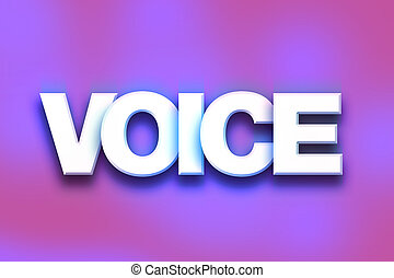"Voice Concept Colorful Word Art - The word ""Voice"" written..."
