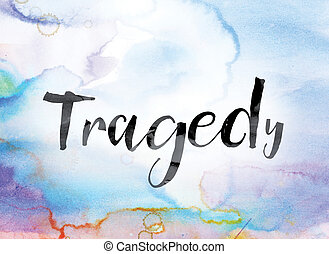 Tragedy Colorful Watercolor and Ink Word Art - The word...