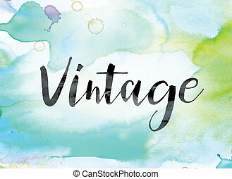 Vintage Colorful Watercolor and Ink Word Art - The word...