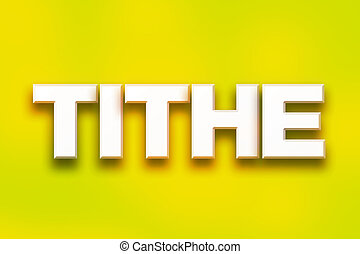 """Tithe Concept Colorful Word Art - The word """"Tithe"""" written..."""