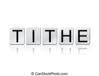 Tithe Isolated Tiled Letters Concept and Theme - The word...