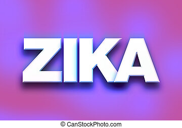 """Zika Concept Colorful Word Art - The word """"Zika"""" written in..."""