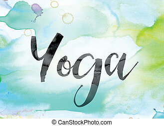 """Yoga Colorful Watercolor and Ink Word Art - The word """"Yoga""""..."""