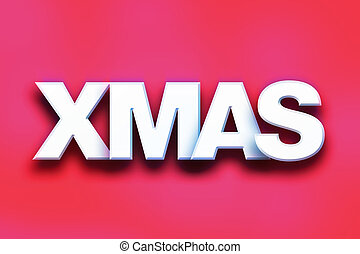 """Xmas Concept Colorful Word Art - The word """"Xmas"""" written in..."""