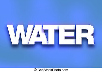 """Water Concept Colorful Word Art - The word """"Water"""" written..."""
