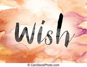 "Wish Colorful Watercolor and Ink Word Art - The word ""Wish""..."