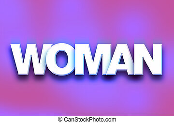 """Woman Concept Colorful Word Art - The word """"Woman"""" written..."""