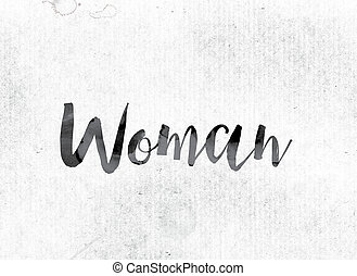 "Woman Concept Painted in Ink - The word ""Woman"" concept and..."