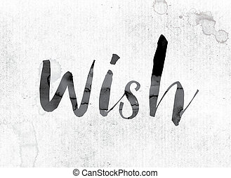 """Wish Concept Painted in Ink - The word """"Wish"""" concept and..."""