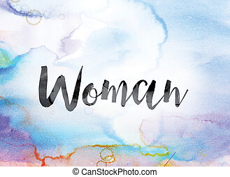Woman Colorful Watercolor and Ink Word Art - The word...