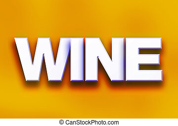 """Wine Concept Colorful Word Art - The word """"Wine"""" written in..."""