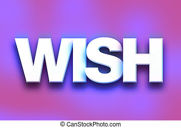 """Wish Concept Colorful Word Art - The word """"Wish"""" written in..."""