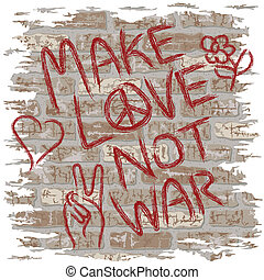 Make Love Not War - Anti-war graffiti on a brick wall.