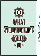 Work quote poster. Do what you love love what you do