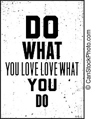 Inspiration quote. Do what you love love what you do