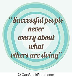 Successful people never worry about what others are doing -...