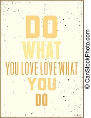 Inspiration typography quote. Do what you love love what you do