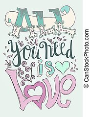 All you need is love poster - Vector lettering poster with...