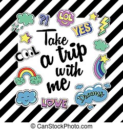 Take a trip with me. Poster, banner  Patch Badges. Vector illustration. design, trendy patches in cartoon 80s-90s comic style.