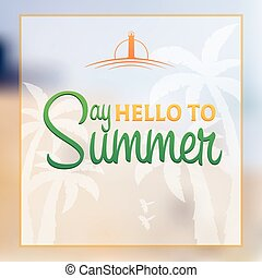 Say Hello to summer. Summer poster. - Say Hello to summer....